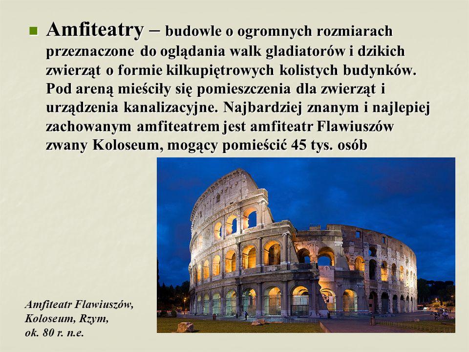 Amfiteatry – budowle o ogromnych rozmiarach przeznaczone do oglądania walk gladiatorów i dzikich zwierząt o formie kilkupiętrowych kolistych budynków. Pod areną mieściły się pomieszczenia dla zwierząt i urządzenia kanalizacyjne. Najbardziej znanym i najlepiej zachowanym amfiteatrem jest amfiteatr Flawiuszów zwany Koloseum, mogący pomieścić 45 tys. osób