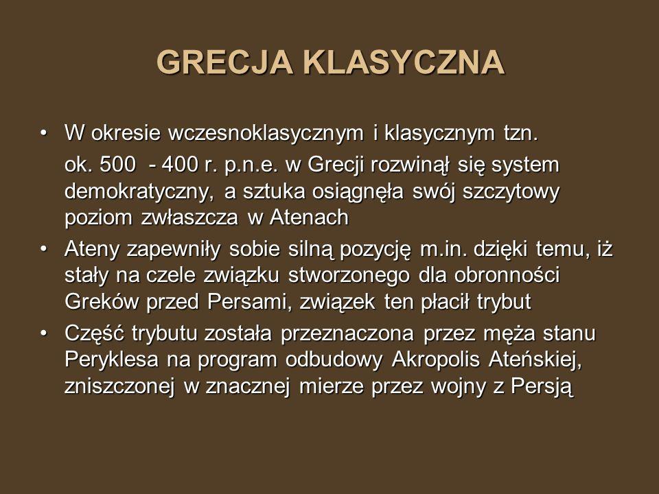 GRECJA KLASYCZNA W okresie wczesnoklasycznym i klasycznym tzn.
