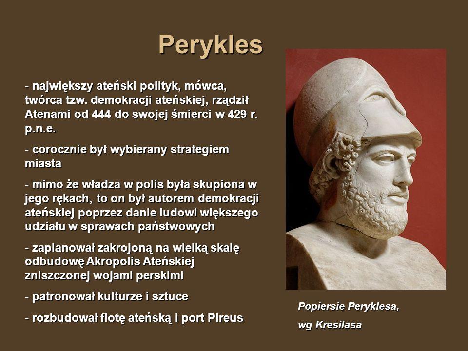 Perykles największy ateński polityk, mówca, twórca tzw. demokracji ateńskiej, rządził Atenami od 444 do swojej śmierci w 429 r. p.n.e.