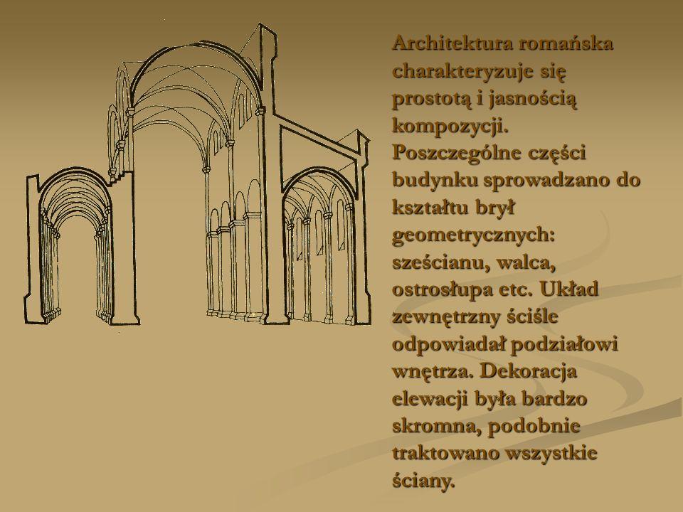 Architektura romańska charakteryzuje się prostotą i jasnością kompozycji.