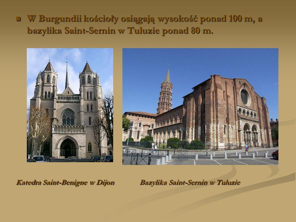 W Burgundii kościoły osiągają wysokość ponad 100 m, a bazylika Saint-Sernin w Tuluzie ponad 80 m.