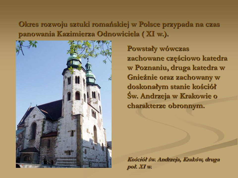 Okres rozwoju sztuki romańskiej w Polsce przypada na czas panowania Kazimierza Odnowiciela ( XI w.).