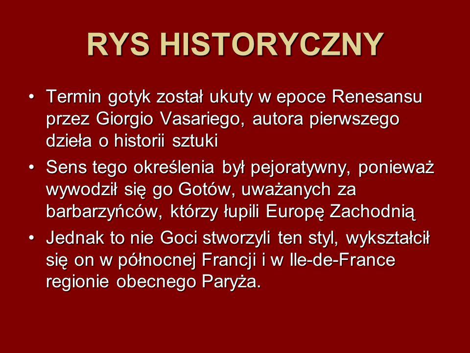 RYS HISTORYCZNY Termin gotyk został ukuty w epoce Renesansu przez Giorgio Vasariego, autora pierwszego dzieła o historii sztuki.