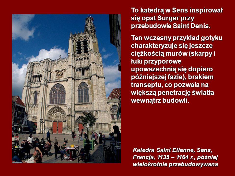 To katedrą w Sens inspirował się opat Surger przy przebudowie Saint Denis.