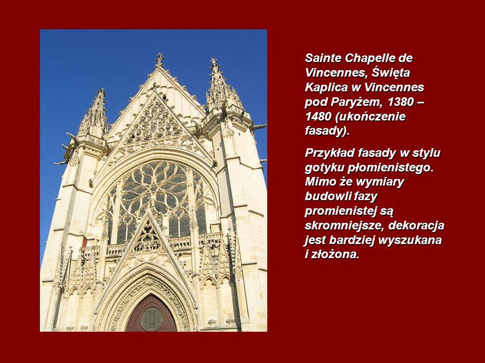 Sainte Chapelle de Vincennes, Święta Kaplica w Vincennes pod Paryżem, 1380 – 1480 (ukończenie fasady).