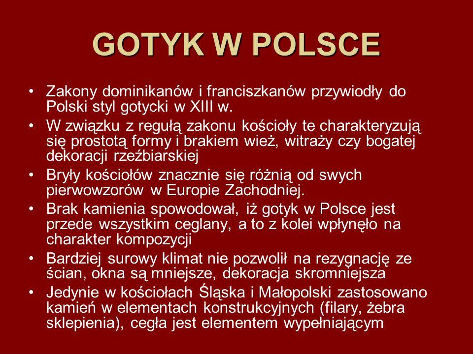 GOTYK W POLSCE Zakony dominikanów i franciszkanów przywiodły do Polski styl gotycki w XIII w.