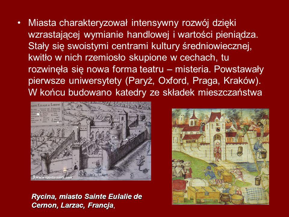 Miasta charakteryzował intensywny rozwój dzięki wzrastającej wymianie handlowej i wartości pieniądza. Stały się swoistymi centrami kultury średniowiecznej, kwitło w nich rzemiosło skupione w cechach, tu rozwinęła się nowa forma teatru – misteria. Powstawały pierwsze uniwersytety (Paryż, Oxford, Praga, Kraków). W końcu budowano katedry ze składek mieszczaństwa