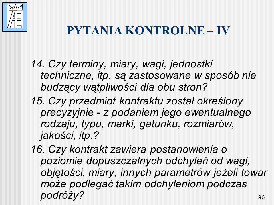PYTANIA KONTROLNE – IV 14. Czy terminy, miary, wagi, jednostki techniczne, itp. są zastosowane w sposób nie budzący wątpliwości dla obu stron