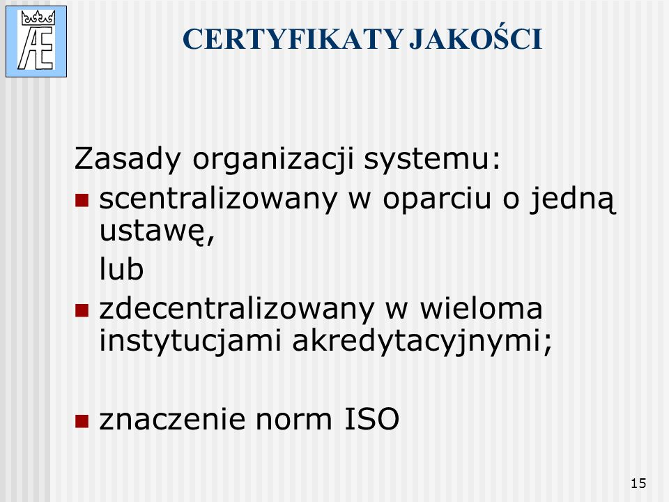CERTYFIKATY JAKOŚCI Zasady organizacji systemu: scentralizowany w oparciu o jedną ustawę, lub.