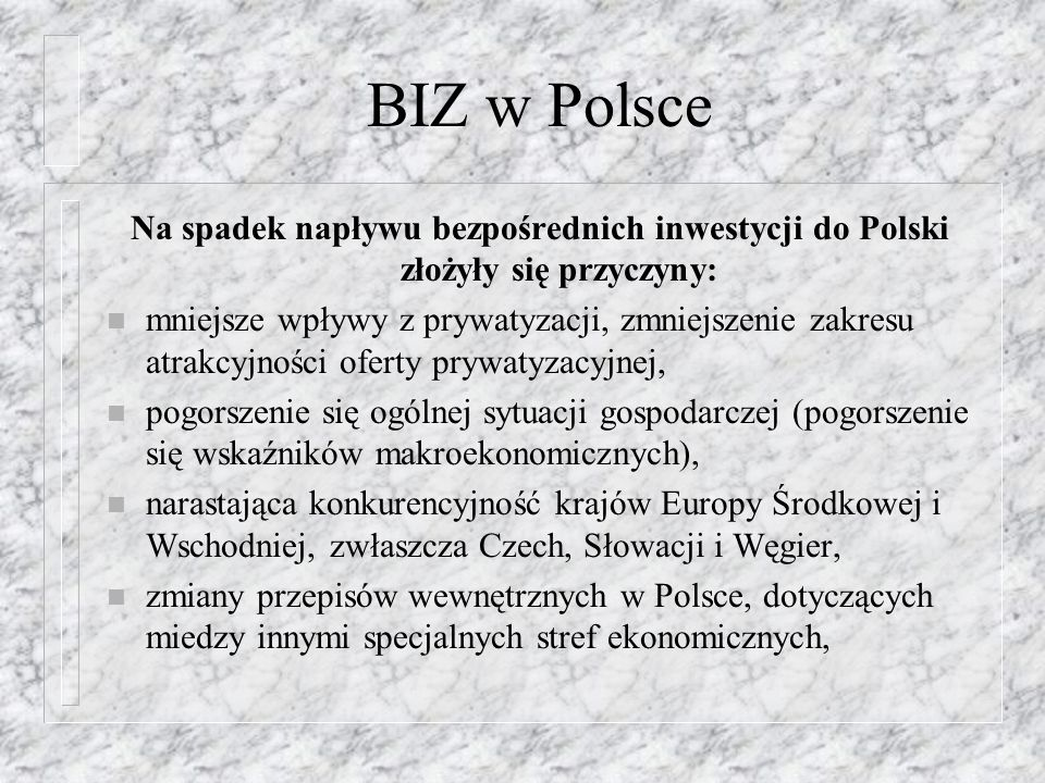 BIZ w Polsce Na spadek napływu bezpośrednich inwestycji do Polski złożyły się przyczyny: