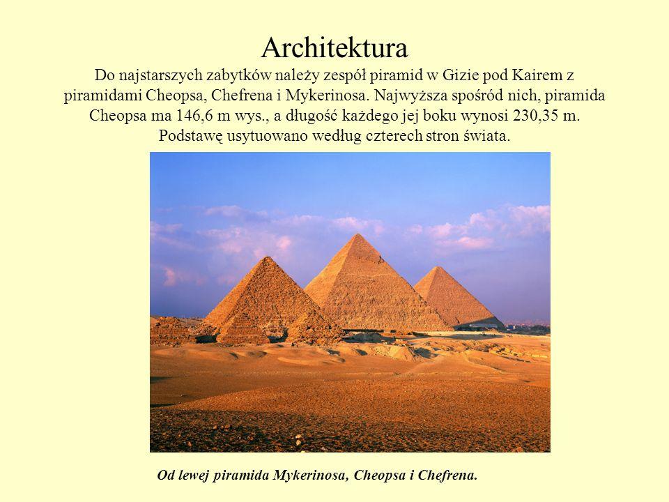 Architektura Do najstarszych zabytków należy zespół piramid w Gizie pod Kairem z piramidami Cheopsa, Chefrena i Mykerinosa. Najwyższa spośród nich, piramida Cheopsa ma 146,6 m wys., a długość każdego jej boku wynosi 230,35 m. Podstawę usytuowano według czterech stron świata.