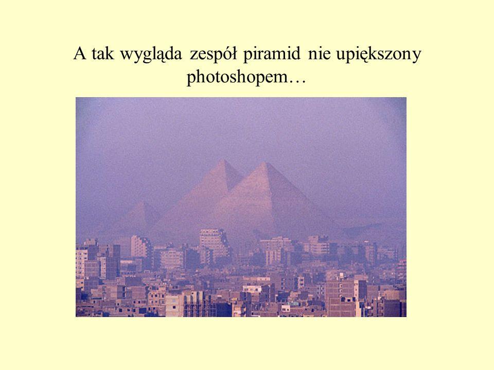 A tak wygląda zespół piramid nie upiększony photoshopem…