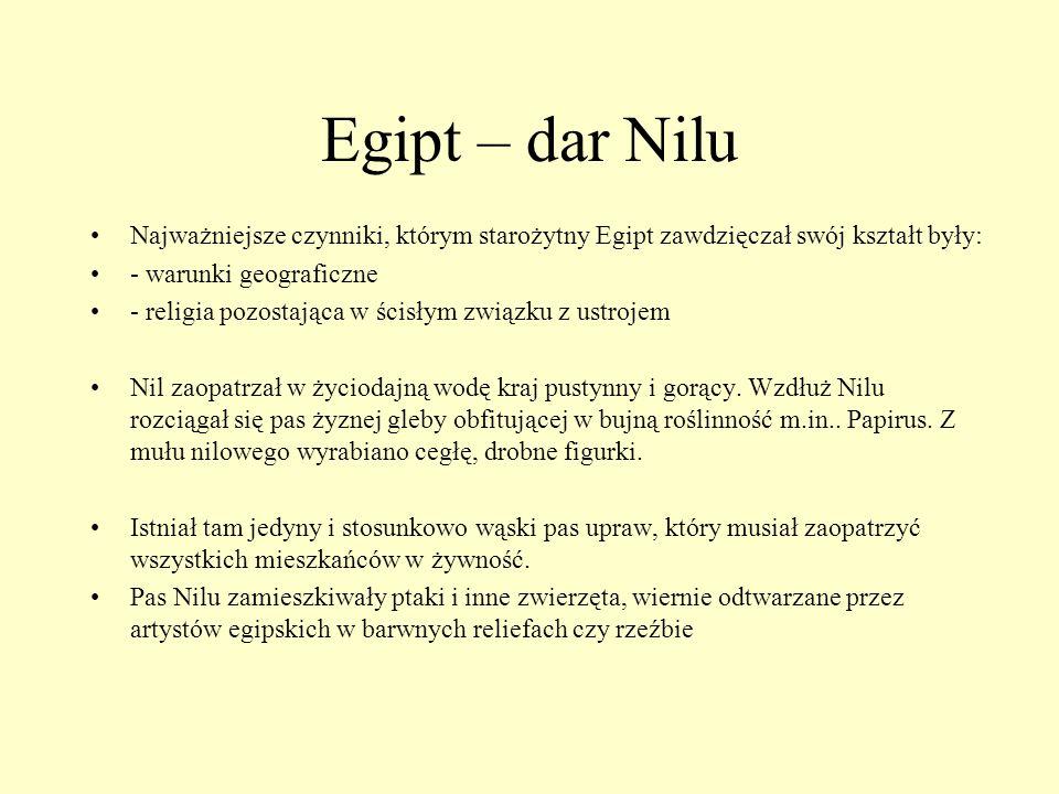 Egipt – dar NiluNajważniejsze czynniki, którym starożytny Egipt zawdzięczał swój kształt były: - warunki geograficzne.