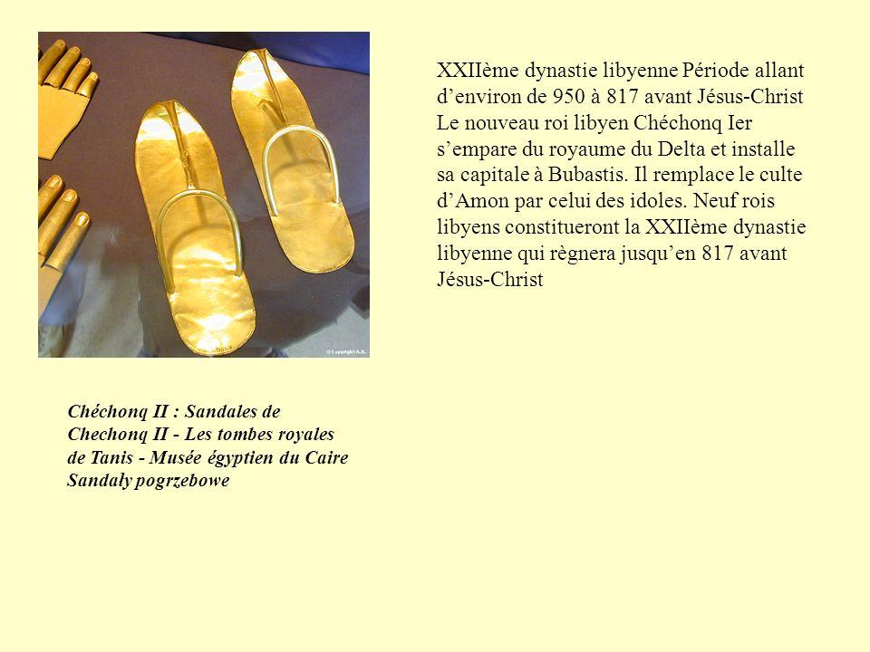 XXIIème dynastie libyenne Période allant d'environ de 950 à 817 avant Jésus-Christ