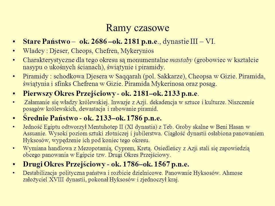 Ramy czasowe Stare Państwo – ok. 2686 –ok. 2181 p.n.e., dynastie III – VI. Władcy : Djeser, Cheops, Chefren, Mykerynios.