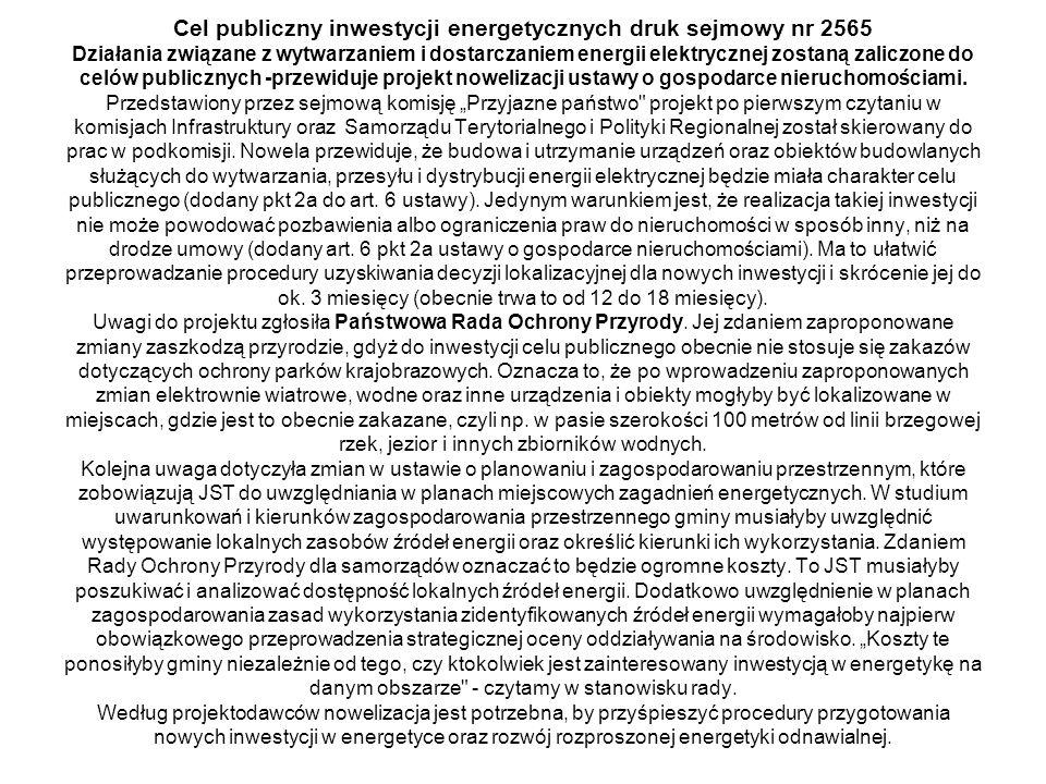 Cel publiczny inwestycji energetycznych druk sejmowy nr 2565 Działania związane z wytwarzaniem i dostarczaniem energii elektrycznej zostaną zaliczone do celów publicznych -przewiduje projekt nowelizacji ustawy o gospodarce nieruchomościami.