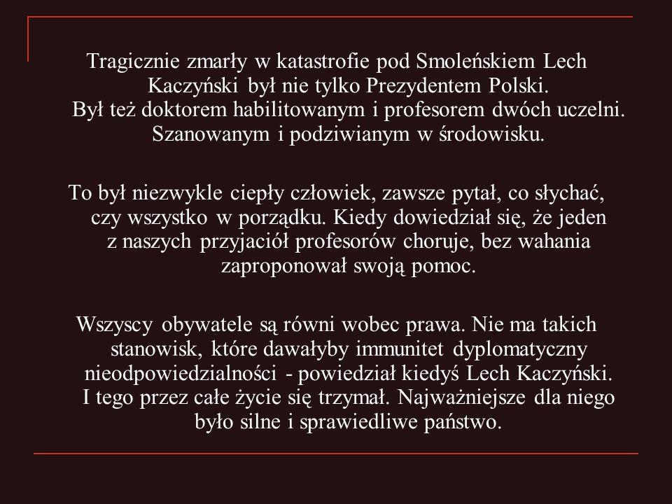 Tragicznie zmarły w katastrofie pod Smoleńskiem Lech Kaczyński był nie tylko Prezydentem Polski. Był też doktorem habilitowanym i profesorem dwóch uczelni. Szanowanym i podziwianym w środowisku.