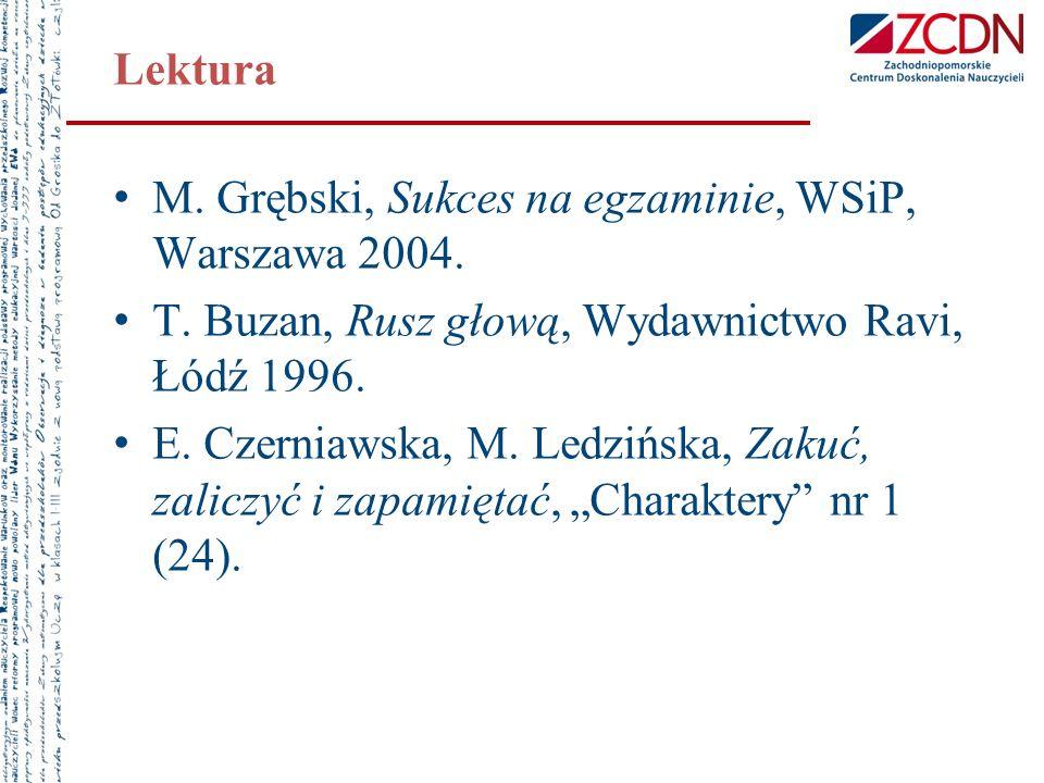 Lektura M. Grębski, Sukces na egzaminie, WSiP, Warszawa 2004. T. Buzan, Rusz głową, Wydawnictwo Ravi, Łódź 1996.