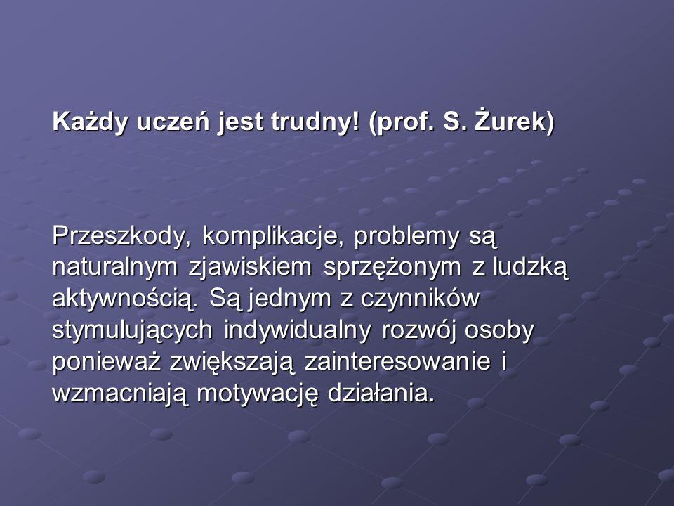 Każdy uczeń jest trudny! (prof. S. Żurek)