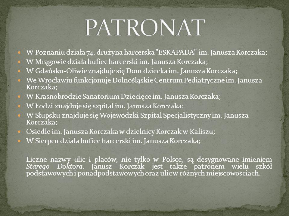 PATRONATW Poznaniu działa 74. drużyna harcerska ESKAPADA im. Janusza Korczaka; W Mrągowie działa hufiec harcerski im. Janusza Korczaka;