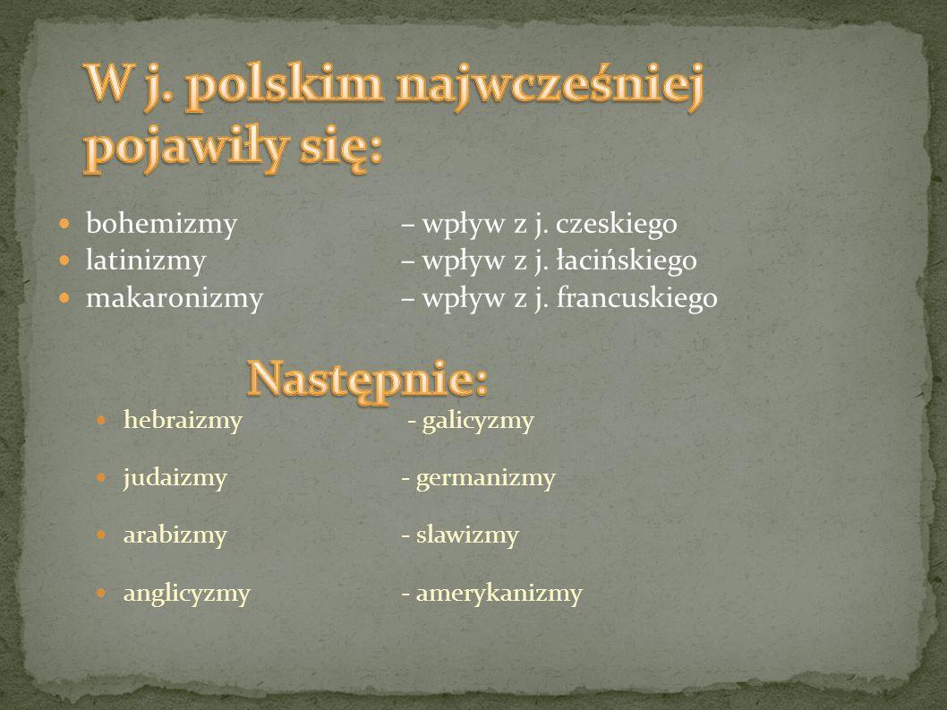 W j. polskim najwcześniej pojawiły się: