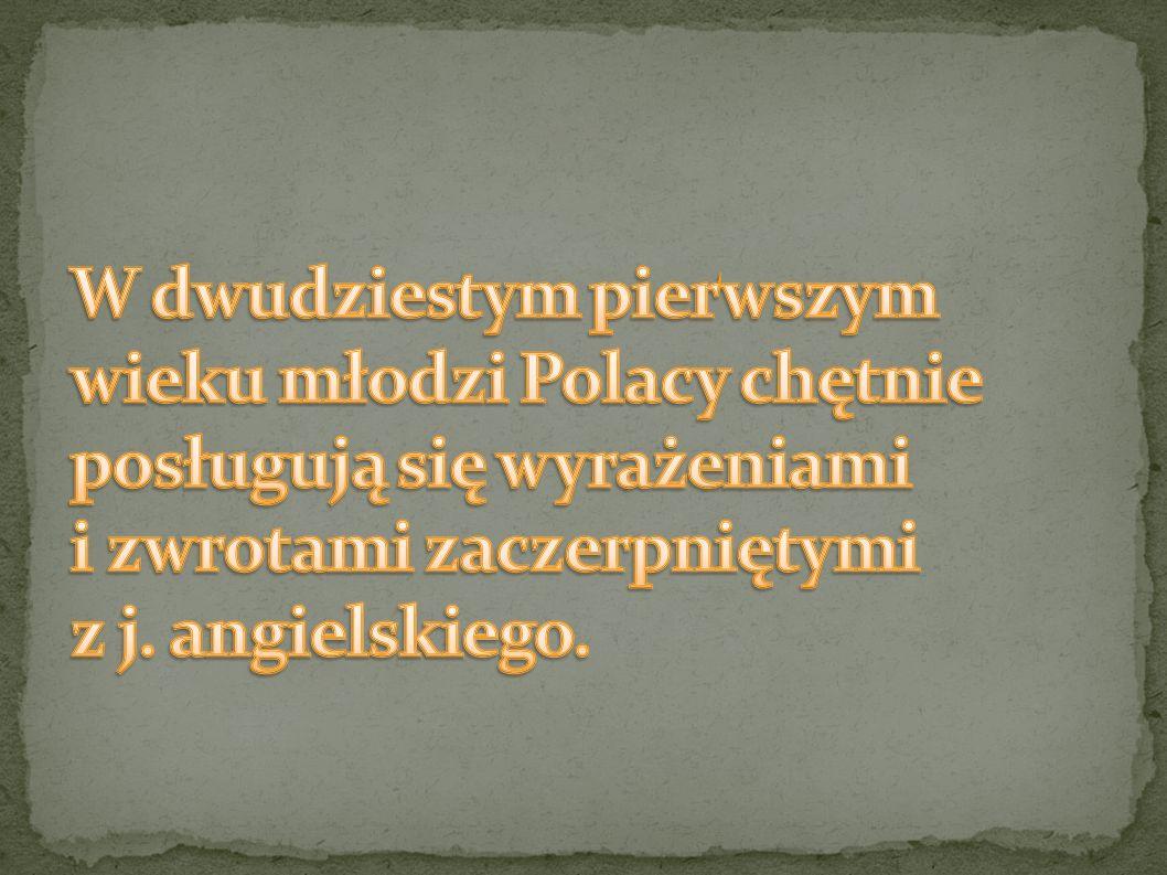 W dwudziestym pierwszym wieku młodzi Polacy chętnie posługują się wyrażeniami i zwrotami zaczerpniętymi z j.