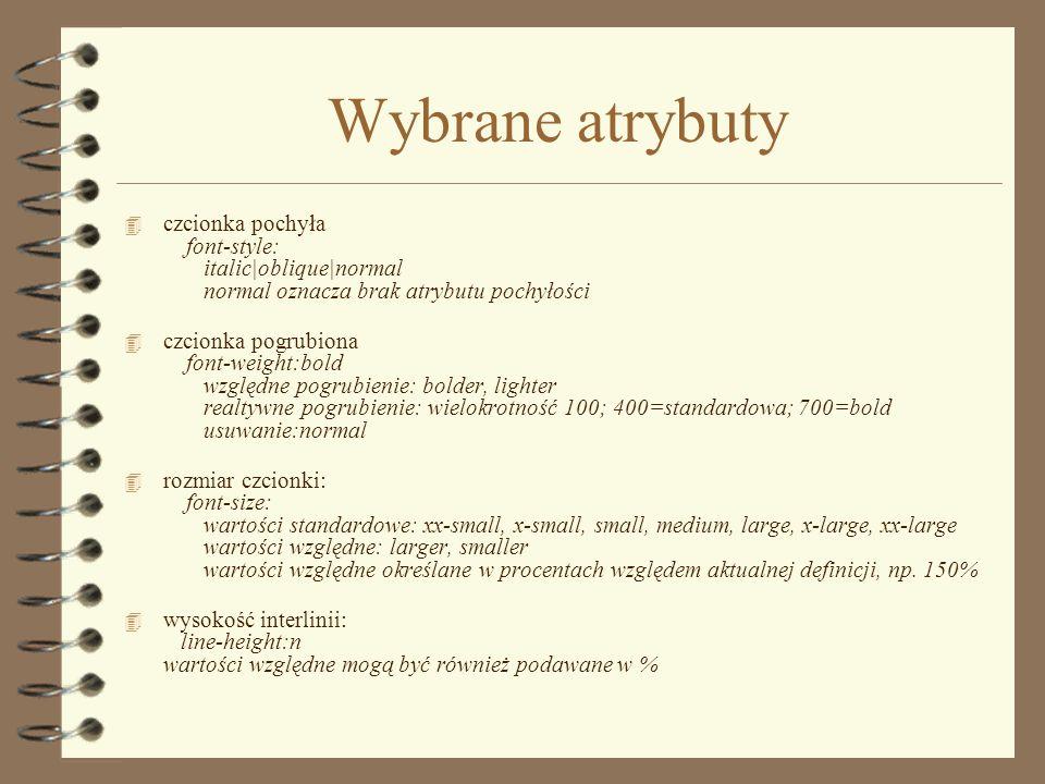 Wybrane atrybuty czcionka pochyła font-style: italic|oblique|normal normal oznacza brak atrybutu pochyłości.
