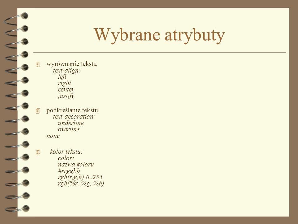 Wybrane atrybutywyrównanie tekstu text-align: left right center justify.