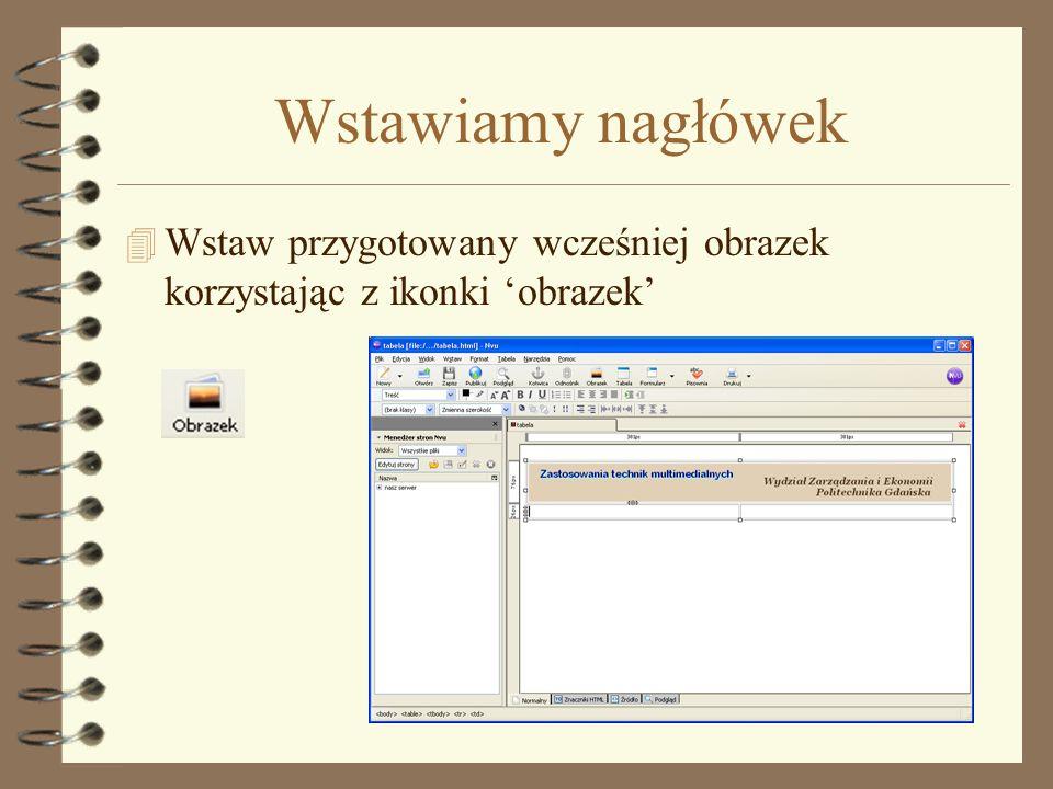 Wstawiamy nagłówek Wstaw przygotowany wcześniej obrazek korzystając z ikonki 'obrazek'