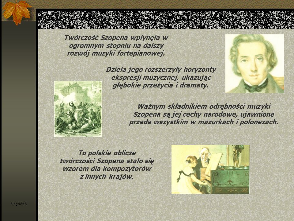 Twórczość Szopena wpłynęła w ogromnym stopniu na dalszy rozwój muzyki fortepianowej.