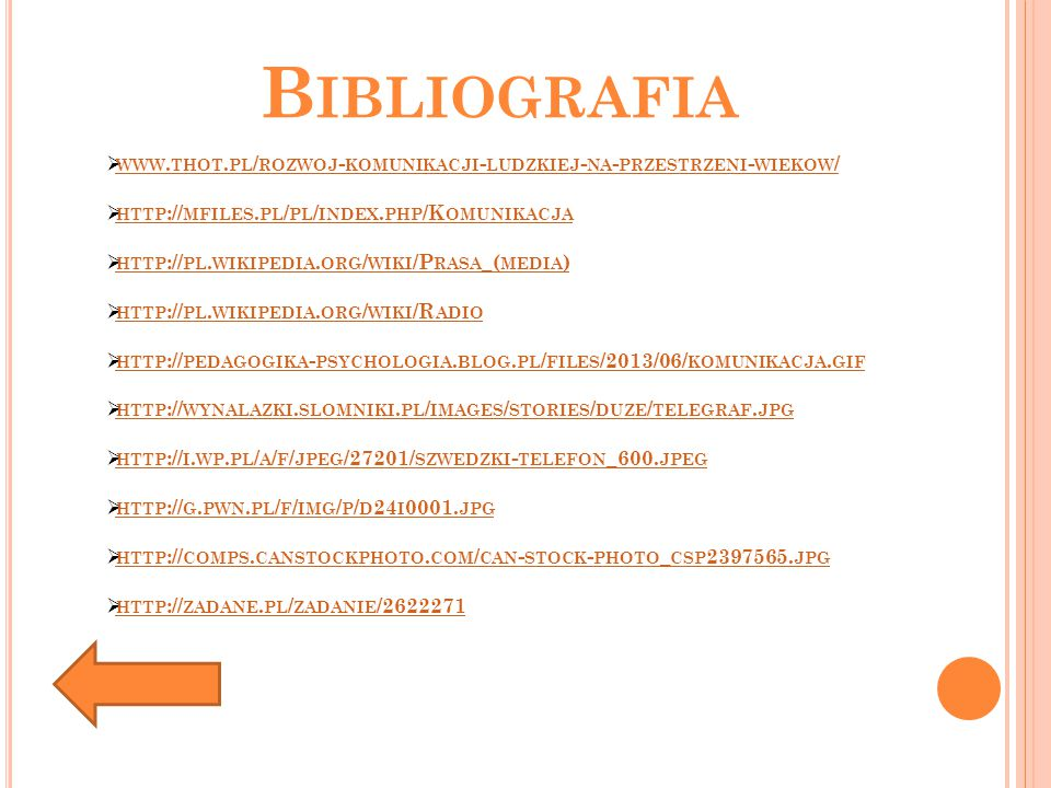 Bibliografia www.thot.pl/rozwoj-komunikacji-ludzkiej-na-przestrzeni-wiekow/ http://mfiles.pl/pl/index.php/Komunikacja.