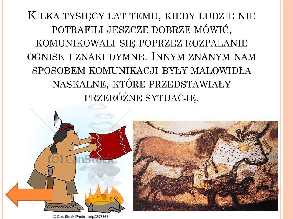 Kilka tysięcy lat temu, kiedy ludzie nie potrafili jeszcze dobrze mówić, komunikowali się poprzez rozpalanie ognisk i znaki dymne.