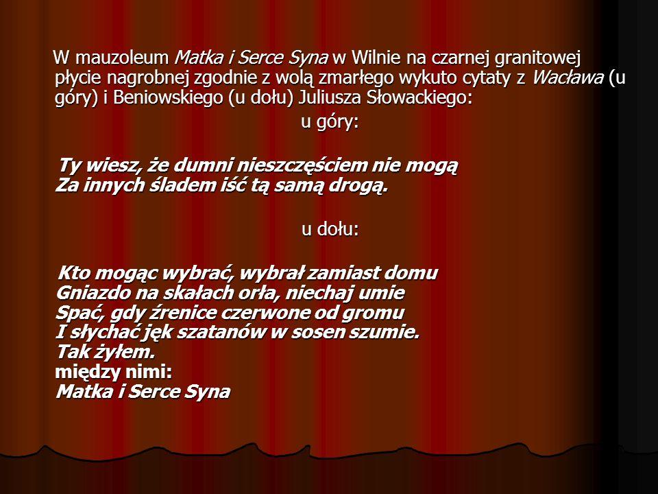 W mauzoleum Matka i Serce Syna w Wilnie na czarnej granitowej płycie nagrobnej zgodnie z wolą zmarłego wykuto cytaty z Wacława (u góry) i Beniowskiego (u dołu) Juliusza Słowackiego: