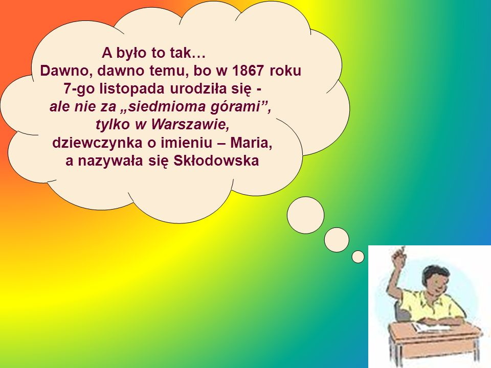 Dawno, dawno temu, bo w 1867 roku 7-go listopada urodziła się -