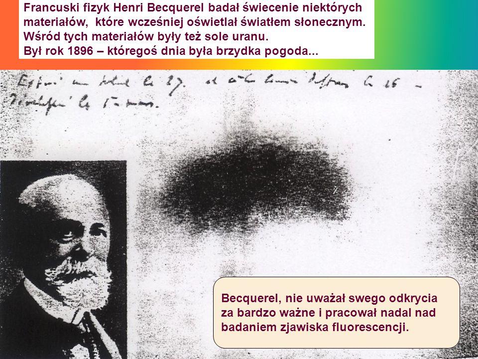 Francuski fizyk Henri Becquerel badał świecenie niektórych