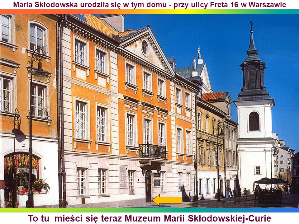 To tu mieści się teraz Muzeum Marii Skłodowskiej-Curie