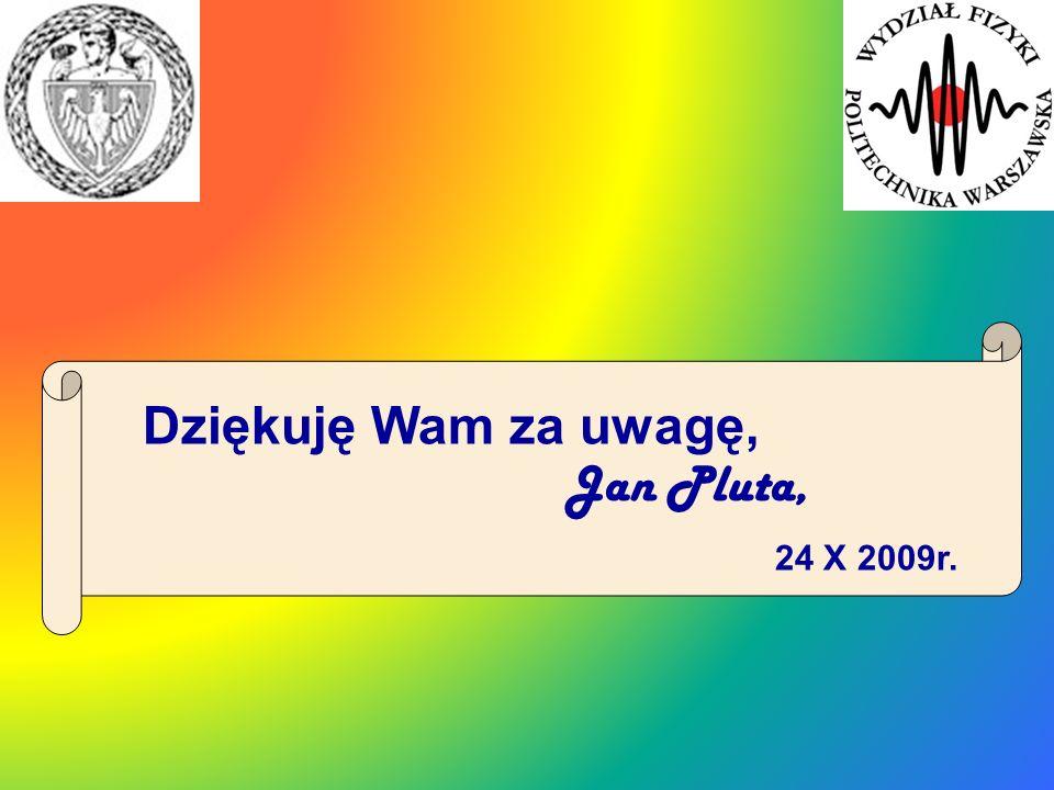 Dziękuję Wam za uwagę, Jan Pluta, 24 X 2009r.