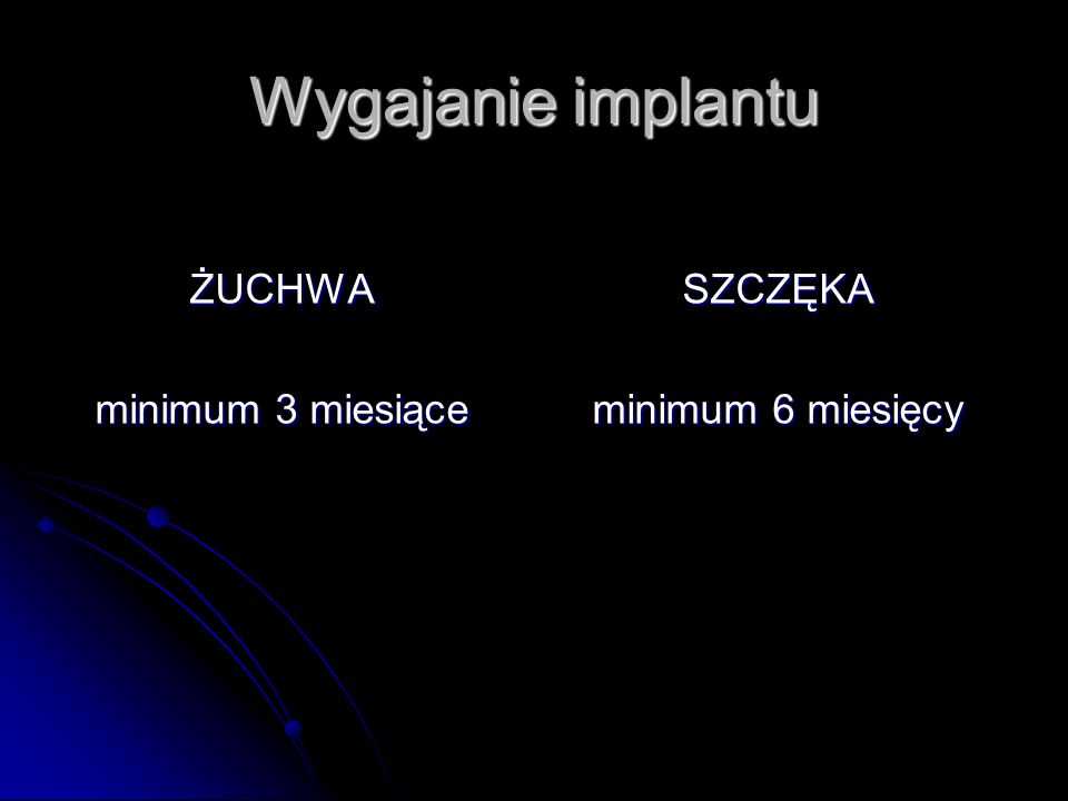 Wygajanie implantu ŻUCHWA minimum 3 miesiące SZCZĘKA