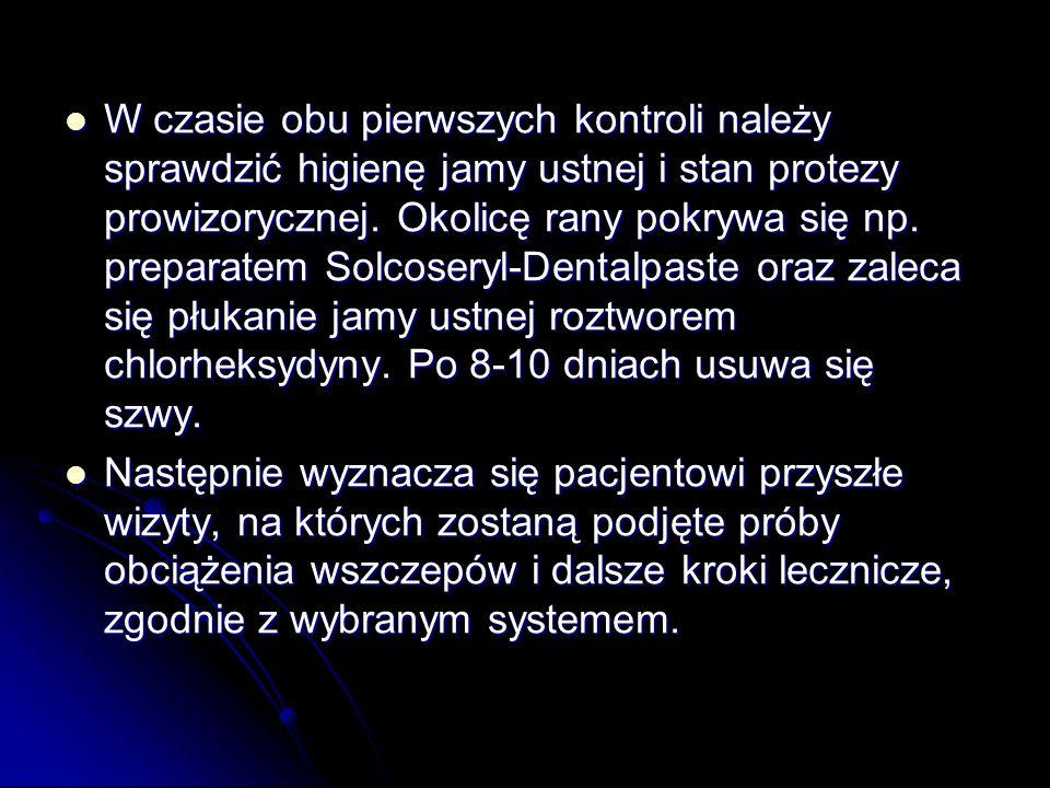 W czasie obu pierwszych kontroli należy sprawdzić higienę jamy ustnej i stan protezy prowizorycznej. Okolicę rany pokrywa się np. preparatem Solcoseryl-Dentalpaste oraz zaleca się płukanie jamy ustnej roztworem chlorheksydyny. Po 8-10 dniach usuwa się szwy.