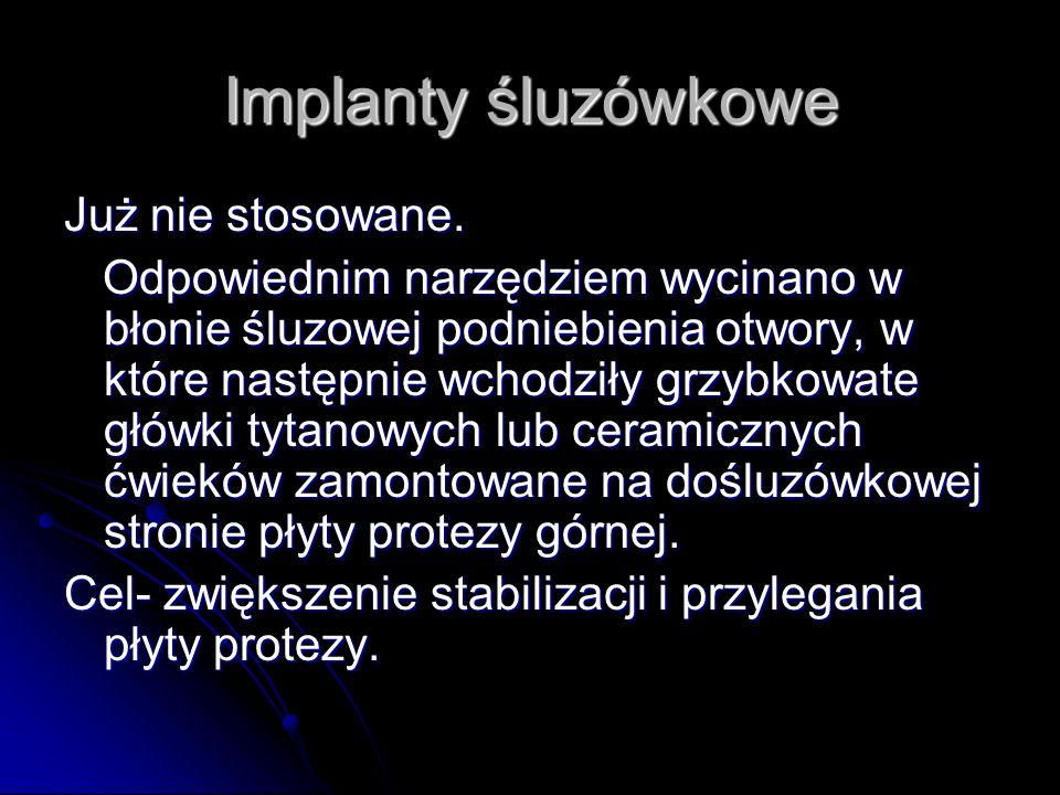 Implanty śluzówkowe Już nie stosowane.