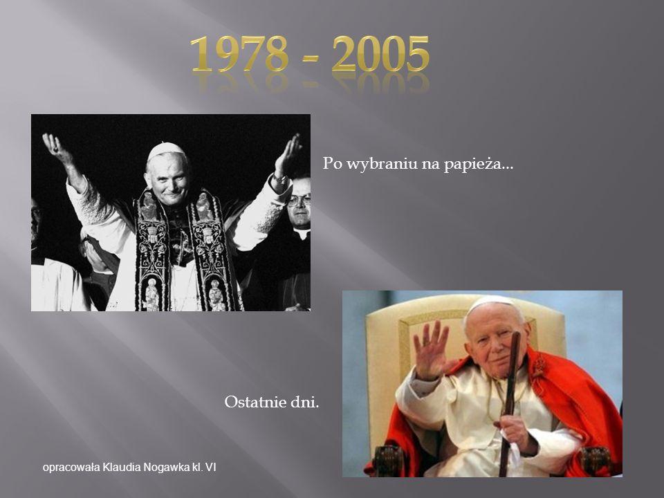 1978 - 2005 Po wybraniu na papieża... Ostatnie dni.