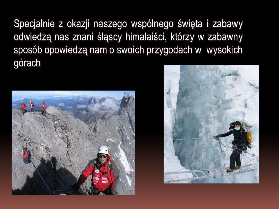 Specjalnie z okazji naszego wspólnego święta i zabawy odwiedzą nas znani śląscy himalaiści, którzy w zabawny sposób opowiedzą nam o swoich przygodach w wysokich górach