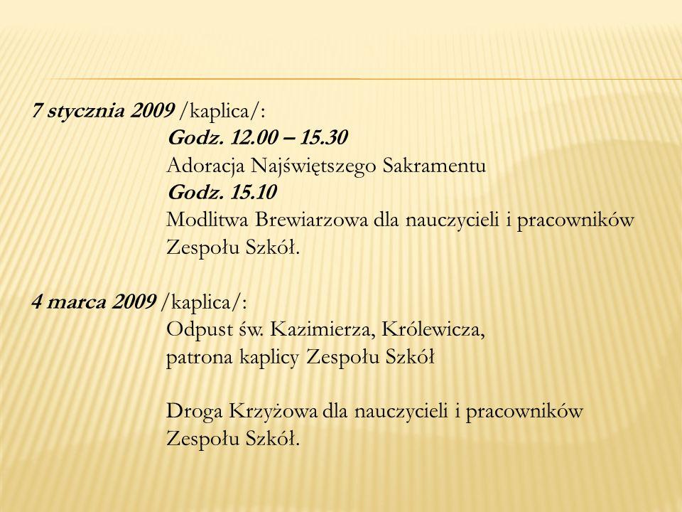 7 stycznia 2009 /kaplica/: Godz. 12.00 – 15.30. Adoracja Najświętszego Sakramentu. Godz. 15.10.