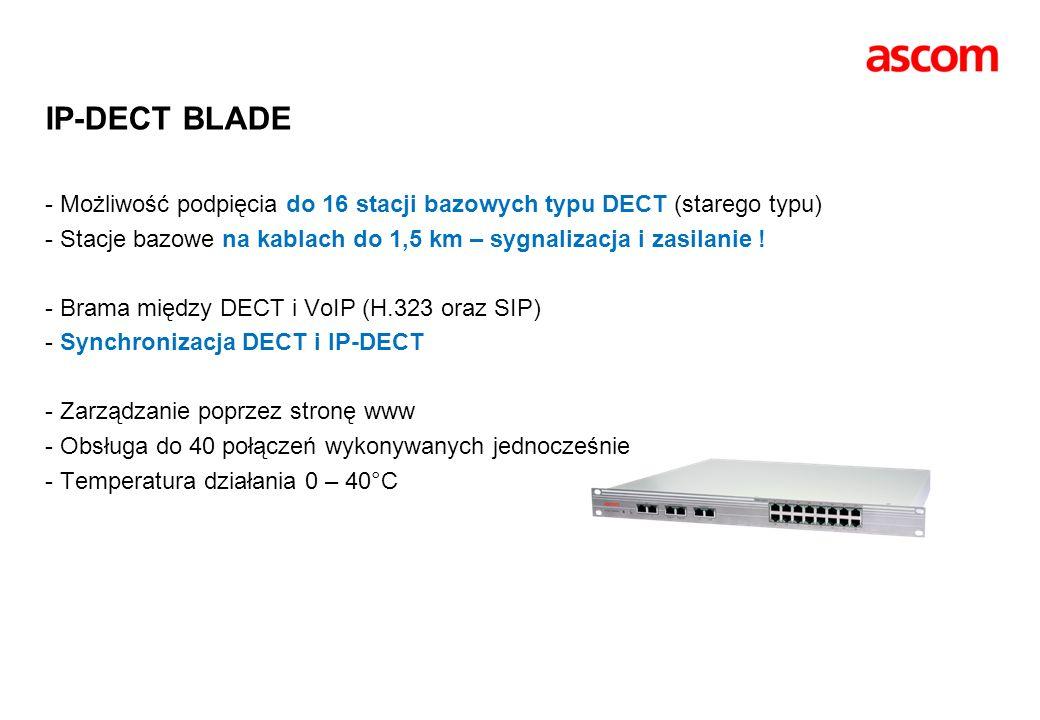 IP-DECT BLADE - Możliwość podpięcia do 16 stacji bazowych typu DECT (starego typu) - Stacje bazowe na kablach do 1,5 km – sygnalizacja i zasilanie ! - Brama między DECT i VoIP (H.323 oraz SIP) - Synchronizacja DECT i IP-DECT - Zarządzanie poprzez stronę www - Obsługa do 40 połączeń wykonywanych jednocześnie - Temperatura działania 0 – 40°C