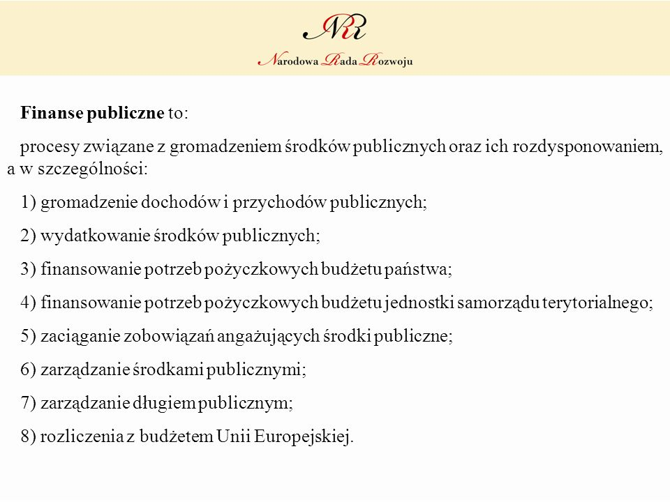 Finanse publiczne to: procesy związane z gromadzeniem środków publicznych oraz ich rozdysponowaniem, a w szczególności: