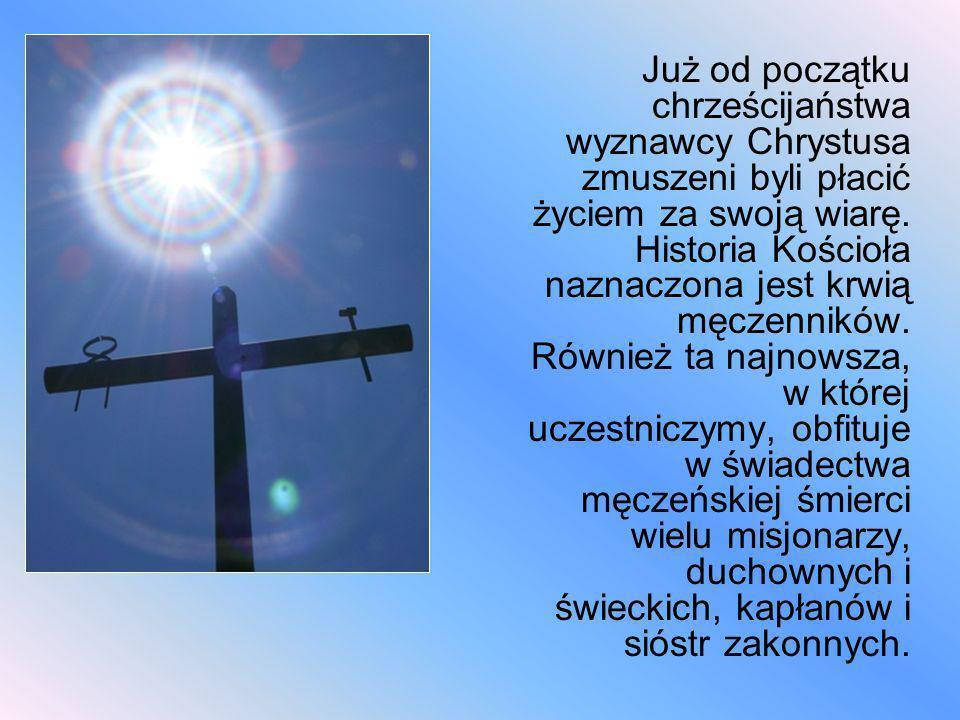 Już od początku chrześcijaństwa wyznawcy Chrystusa zmuszeni byli płacić życiem za swoją wiarę.