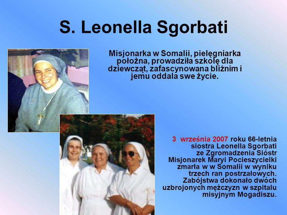 S. Leonella SgorbatiMisjonarka w Somalii, pielęgniarka położna, prowadziła szkolę dla dziewcząt, zafascynowana bliźnim i jemu oddala swe życie.
