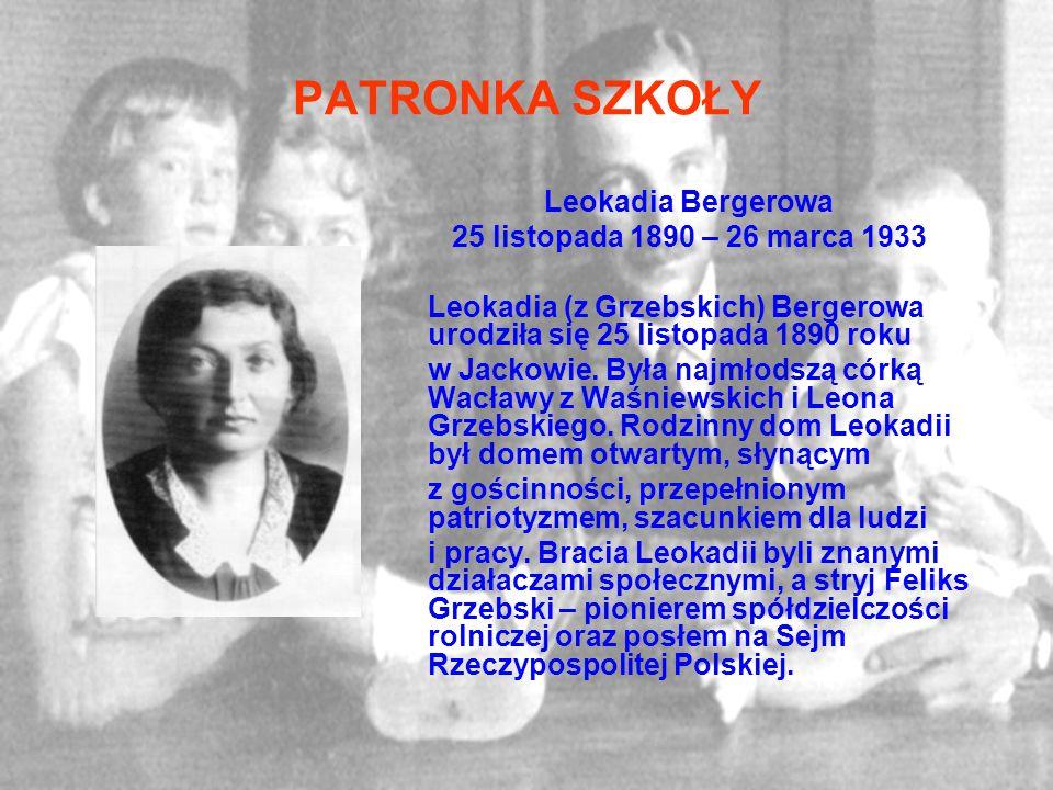 PATRONKA SZKOŁY Leokadia Bergerowa 25 listopada 1890 – 26 marca 1933