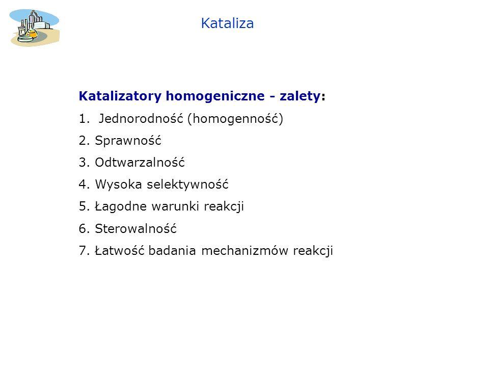 Kataliza Katalizatory homogeniczne - zalety: