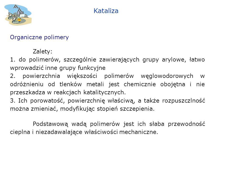 Kataliza Organiczne polimery Zalety: